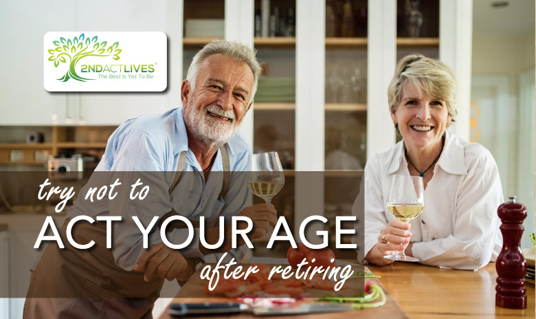 Try Not to Act Your Age After Retiring